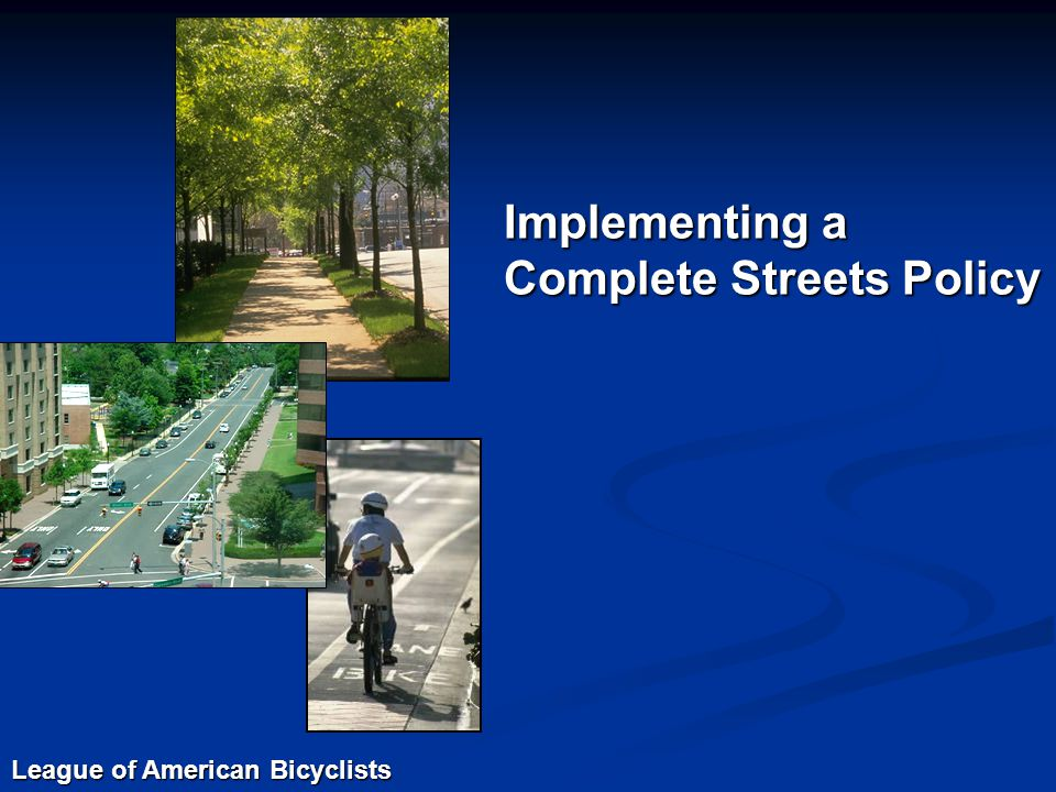 League of American Bicyclists Implementing a Complete Streets Policy