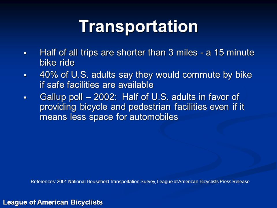  Half of all trips are shorter than 3 miles - a 15 minute bike ride  40% of U.S.