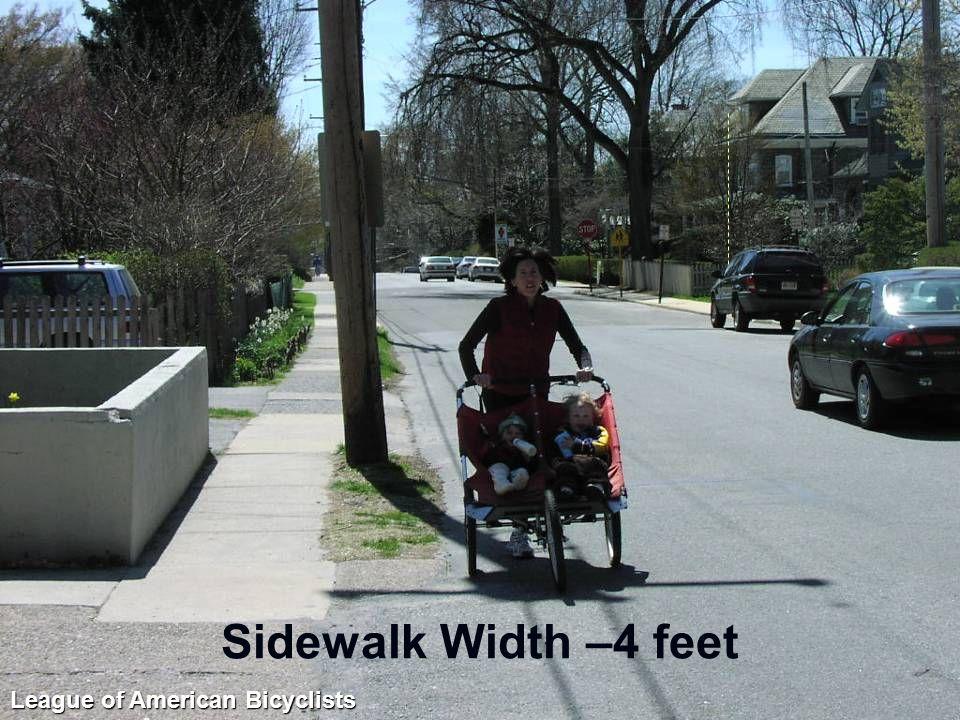 Sidewalk Width –4 feet League of American Bicyclists