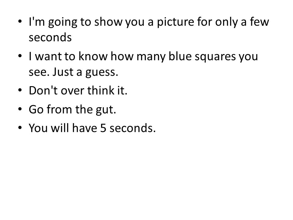 I m going to show you a picture for only a few seconds I want to know how many blue squares you see.