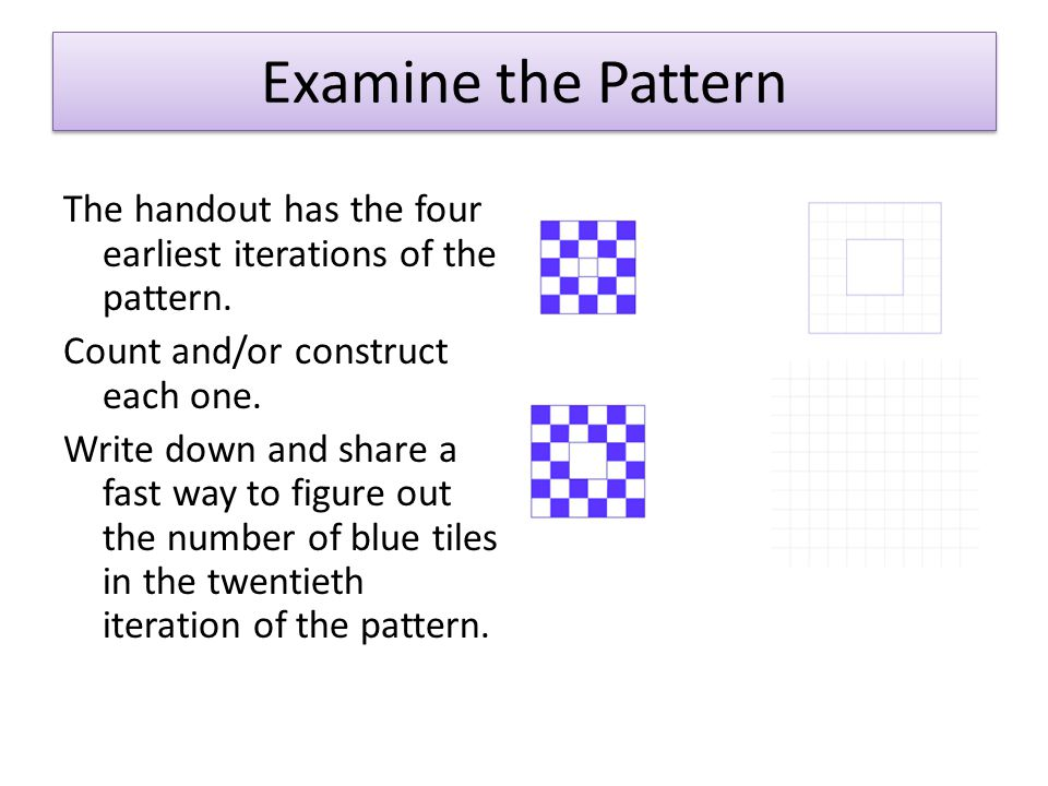 Examine the Pattern The handout has the four earliest iterations of the pattern.