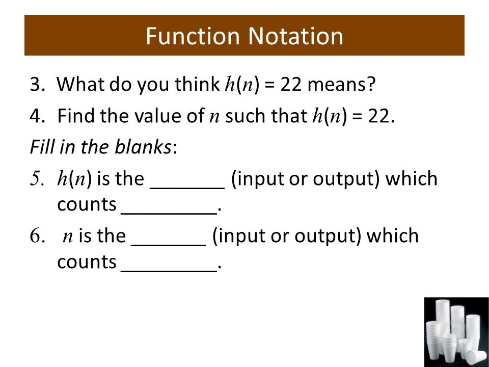 Function Notation 3. What do you think h ( n ) = 22 means.