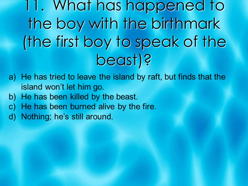 11. What has happened to the boy with the birthmark (the first boy to speak of the beast).