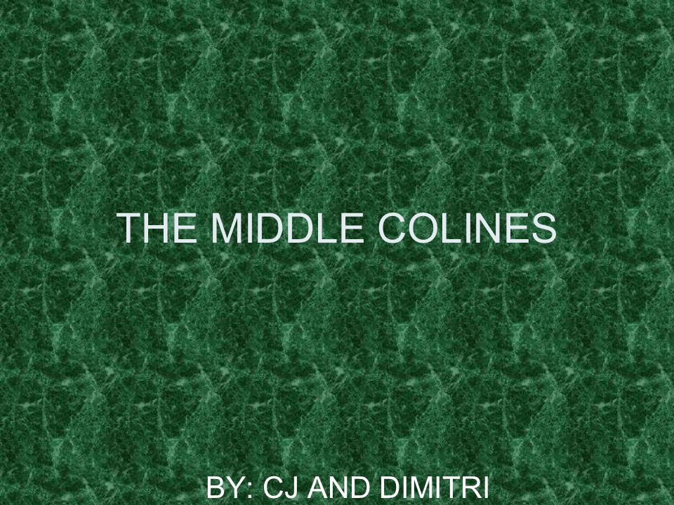 THE MIDDLE COLINES BY: CJ AND DIMITRI