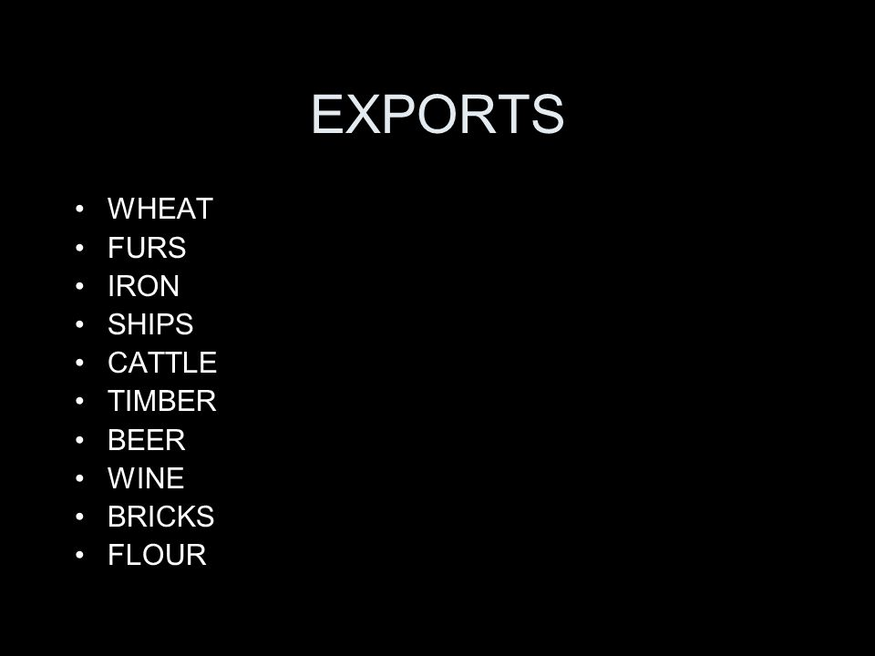 EXPORTS WHEAT FURS IRON SHIPS CATTLE TIMBER BEER WINE BRICKS FLOUR