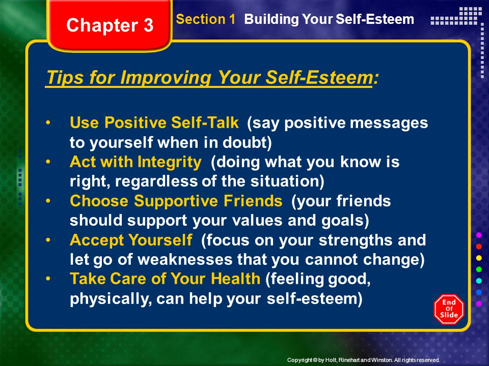 Copyright © by Holt, Rinehart and Winston. All rights reserved. Tips for Improving Your Self-Esteem: Use Positive Self-Talk (say positive messages to