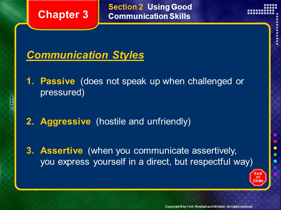 Copyright © by Holt, Rinehart and Winston. All rights reserved. Section 2 Using Good Communication Skills Communication Styles 1.Passive (does not spe