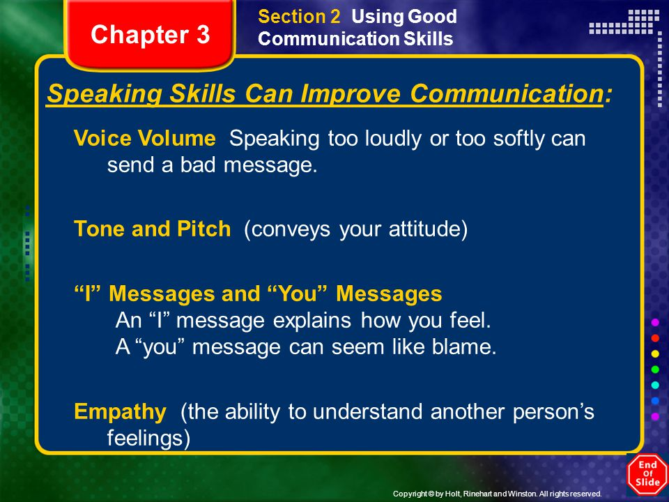 Section 2 Using Good Communication Skills Speaking Skills Can Improve Communication: Voice Volume Speaking too loudly or too softly can send a bad mes