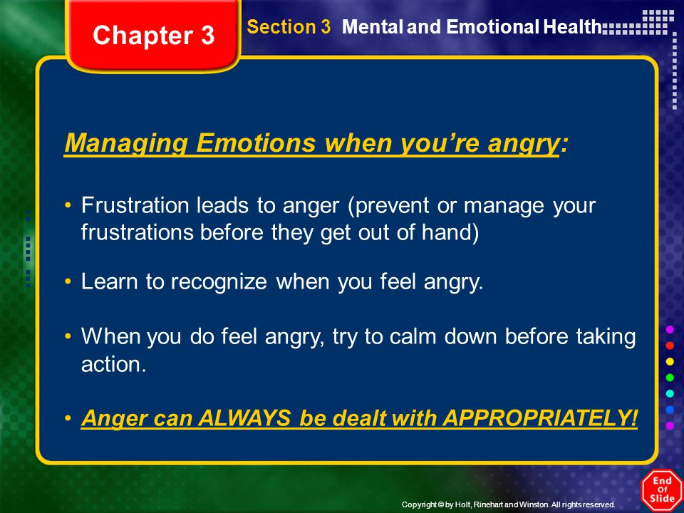 Copyright © by Holt, Rinehart and Winston. All rights reserved. Section 3 Mental and Emotional Health Managing Emotions when you're angry: Frustration