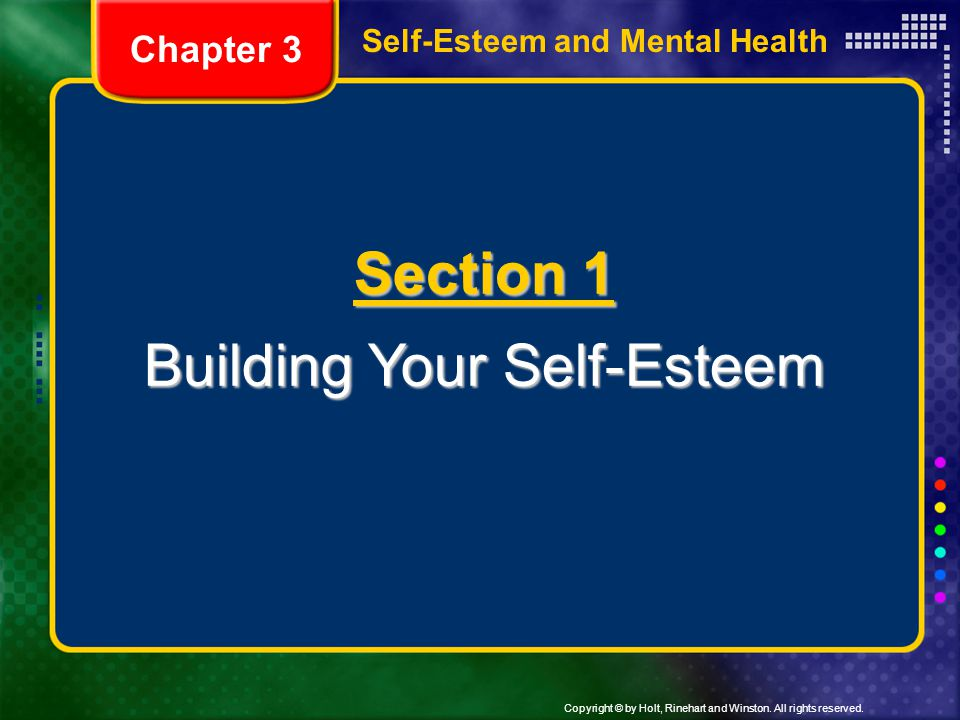 Copyright © by Holt, Rinehart and Winston. All rights reserved. Section 1 Building Your Self-Esteem Chapter 3 Self-Esteem and Mental Health
