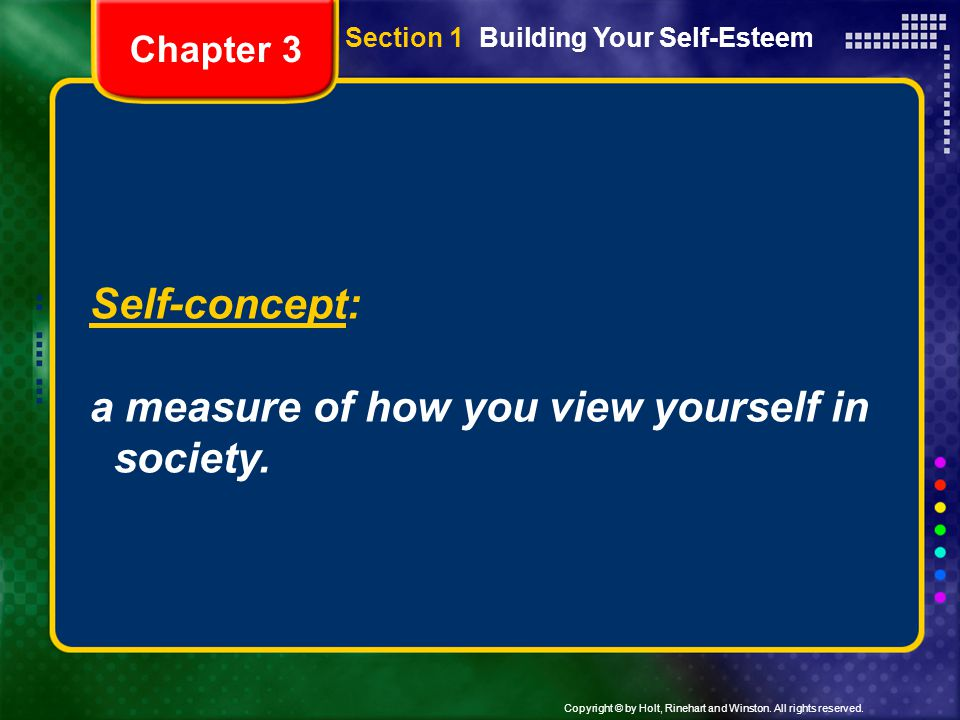 Self-concept: a measure of how you view yourself in society. Chapter 3 Section 1 Building Your Self-Esteem