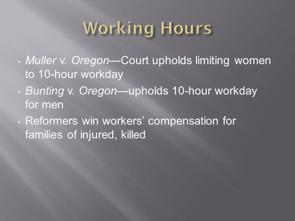 Muller v.Oregon—Court upholds limiting women to 10-hour workday Bunting v.