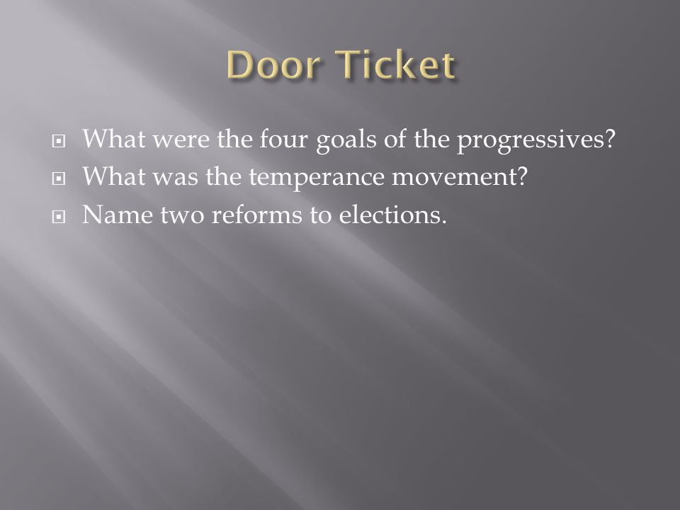  What were the four goals of the progressives. What was the temperance movement.