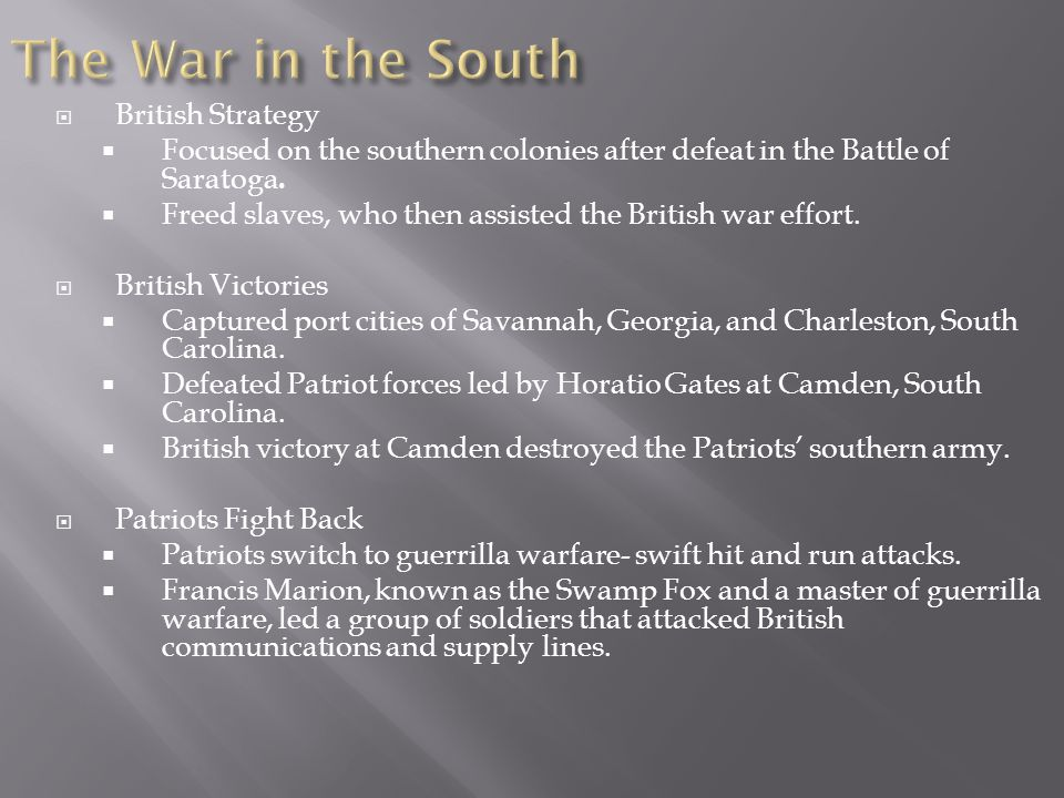 A. British Change Strategy again. 1. Move the war to the south which is full of Loyalists. 2. Attack Savannah, Georgia and move north. B. Saving the S