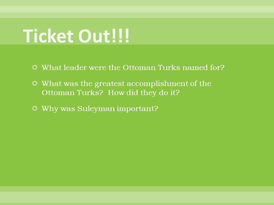  What leader were the Ottoman Turks named for?  What was the greatest accomplishment of the Ottoman Turks? How did they do it?  Why was Suleyman im