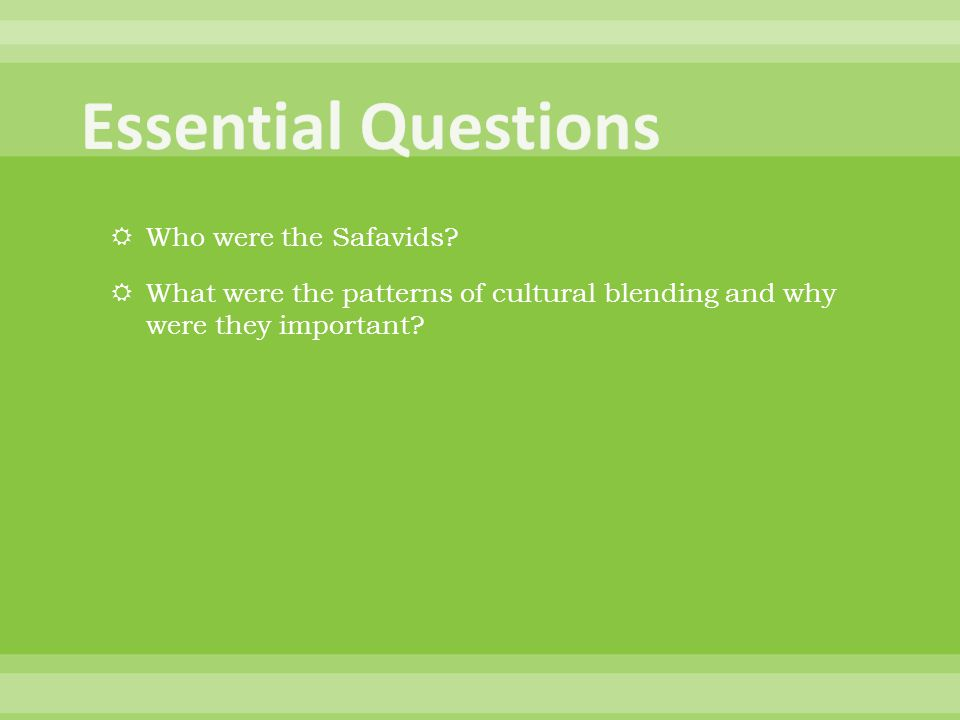 Who were the Safavids?  What were the patterns of cultural blending and why were they important?