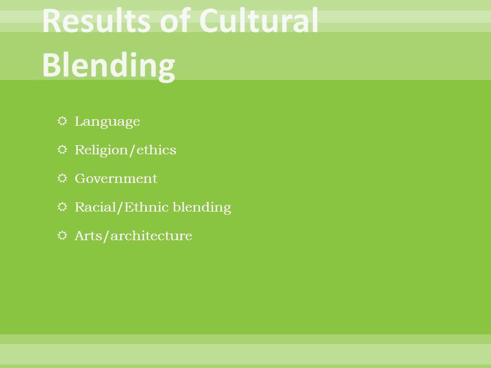  Language  Religion/ethics  Government  Racial/Ethnic blending  Arts/architecture