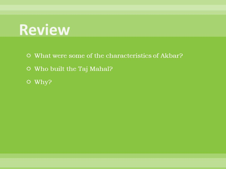  What were some of the characteristics of Akbar?  Who built the Taj Mahal?  Why?
