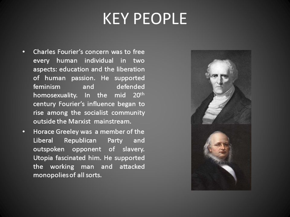 KEY PEOPLE Charles Fourier's concern was to free every human individual in two aspects: education and the liberation of human passion. He supported fe
