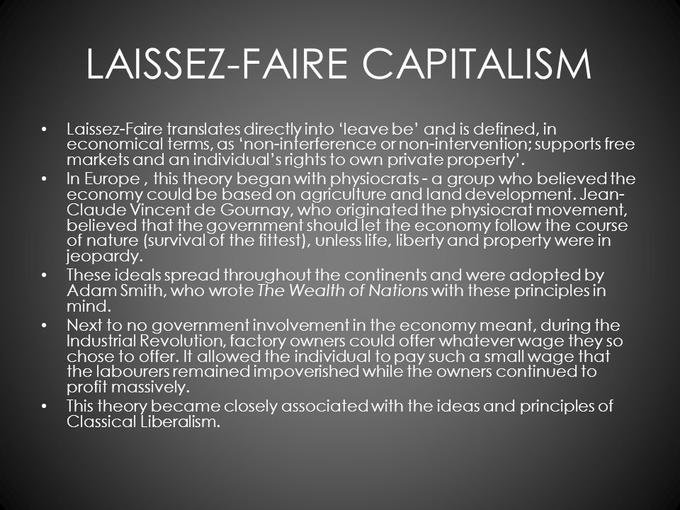 LAISSEZ-FAIRE CAPITALISM Laissez-Faire translates directly into 'leave be' and is defined, in economical terms, as 'non-interference or non-interventi