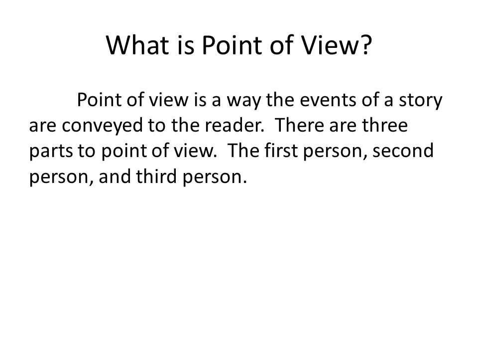 What is Point of View. Point of view is a way the events of a story are conveyed to the reader.
