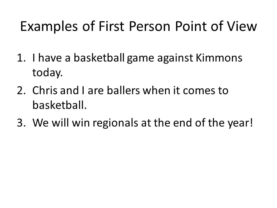 Examples of Second Person Point of View 1.You have a huge game today so you better get some rest.