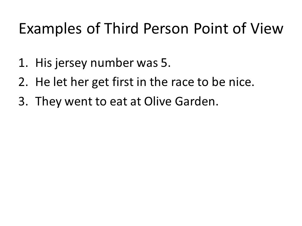 Examples of Third Person Point of View 1.His jersey number was 5.