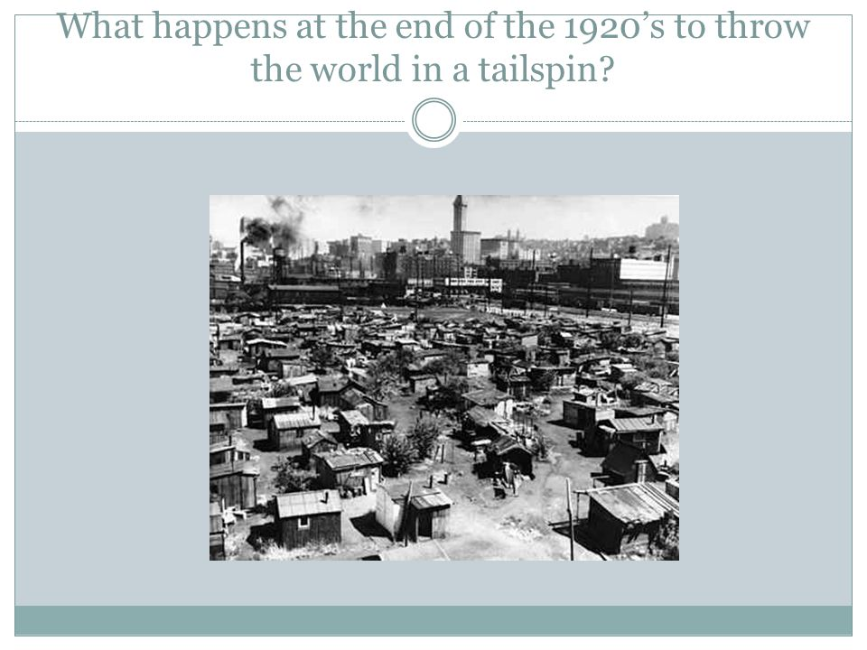 What happens at the end of the 1920's to throw the world in a tailspin?