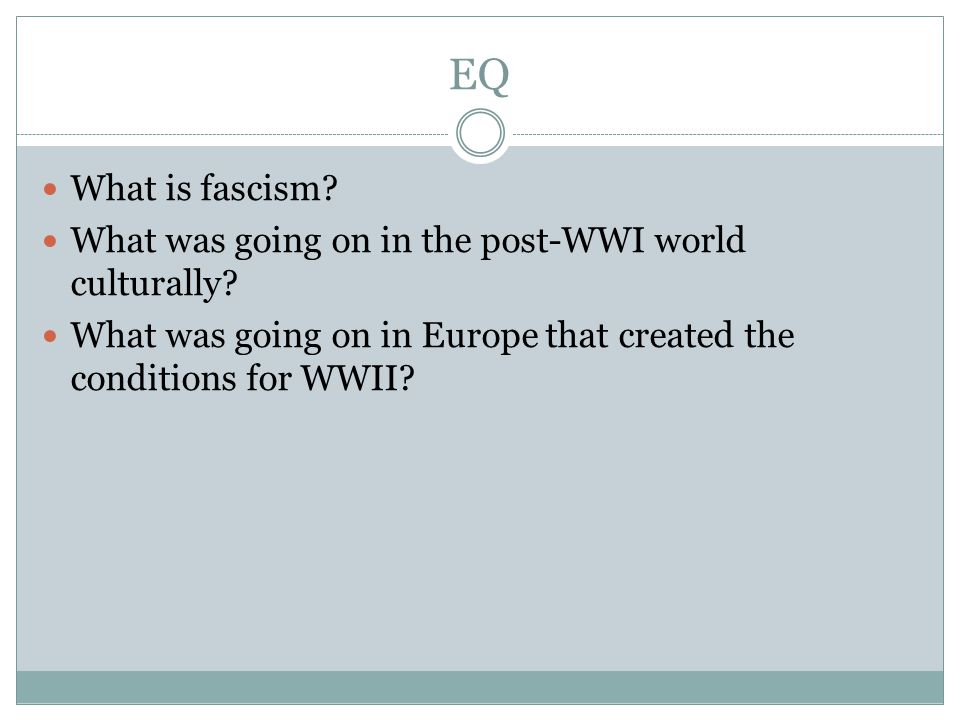 EQ What is fascism.What was going on in the post-WWI world culturally.