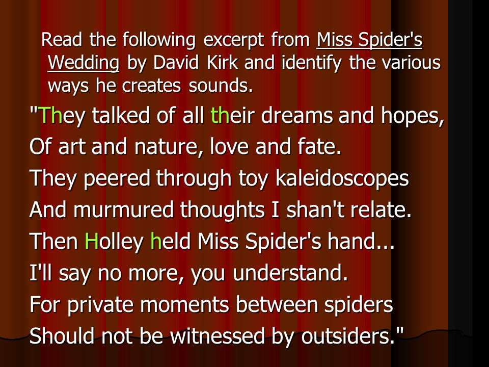 Read the following excerpt from Miss Spider's Wedding by David Kirk and identify the various ways he creates sounds. Read the following excerpt from M