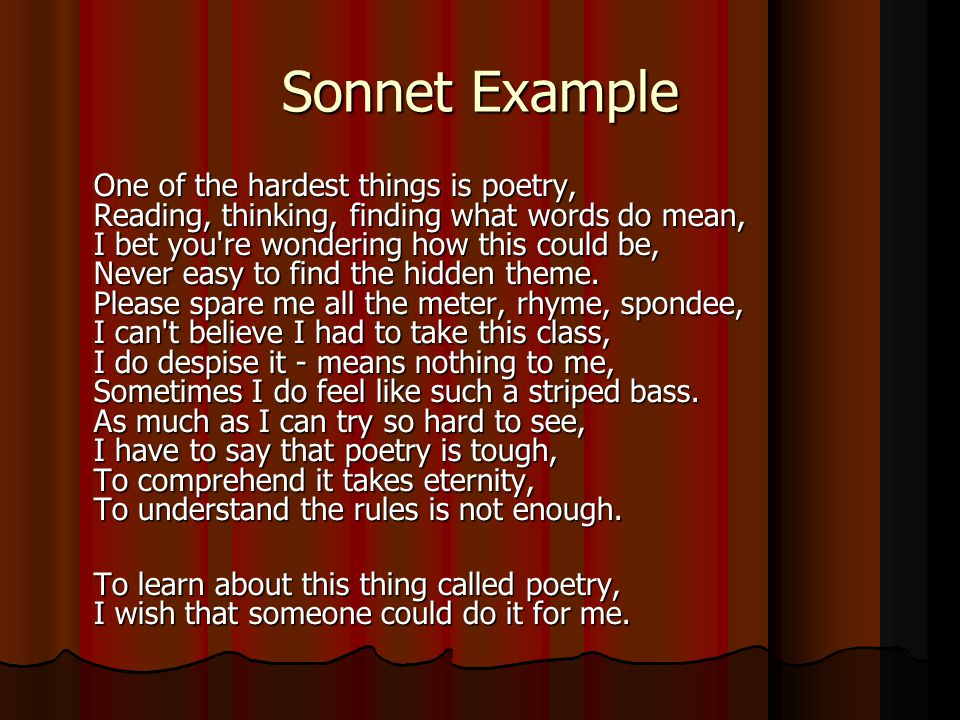 Sonnet Example One of the hardest things is poetry, Reading, thinking, finding what words do mean, I bet you're wondering how this could be, Never eas