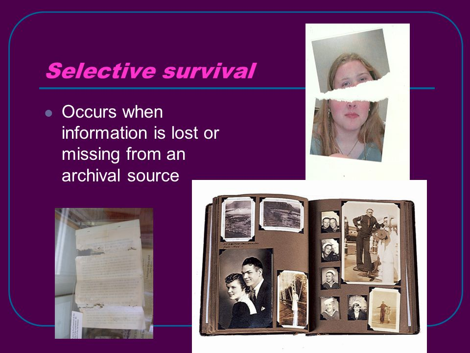 Selective survival Occurs when information is lost or missing from an archival source