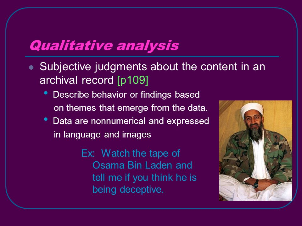 Qualitative analysis Subjective judgments about the content in an archival record [p109] Describe behavior or findings based on themes that emerge from the data.