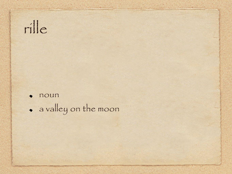 rille noun a valley on the moon