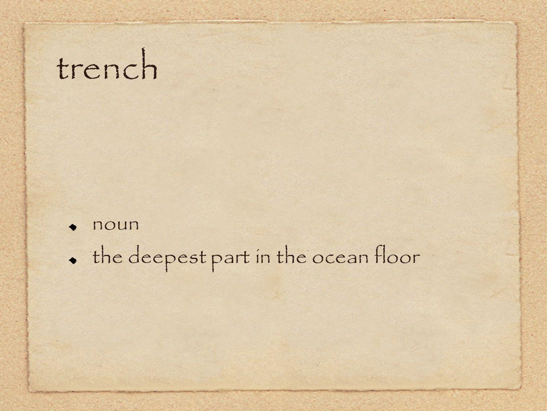 trench noun the deepest part in the ocean floor