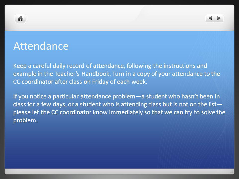 Attendance Keep a careful daily record of attendance, following the instructions and example in the Teacher's Handbook.