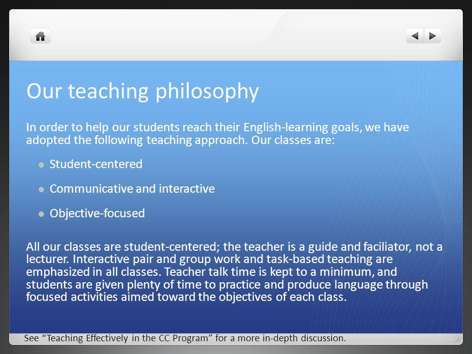 Our teaching philosophy In order to help our students reach their English-learning goals, we have adopted the following teaching approach.