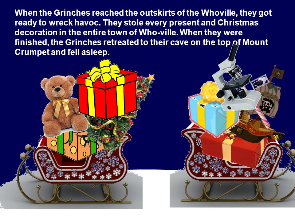 When the Grinches reached the outskirts of the Whoville, they got ready to wreck havoc.