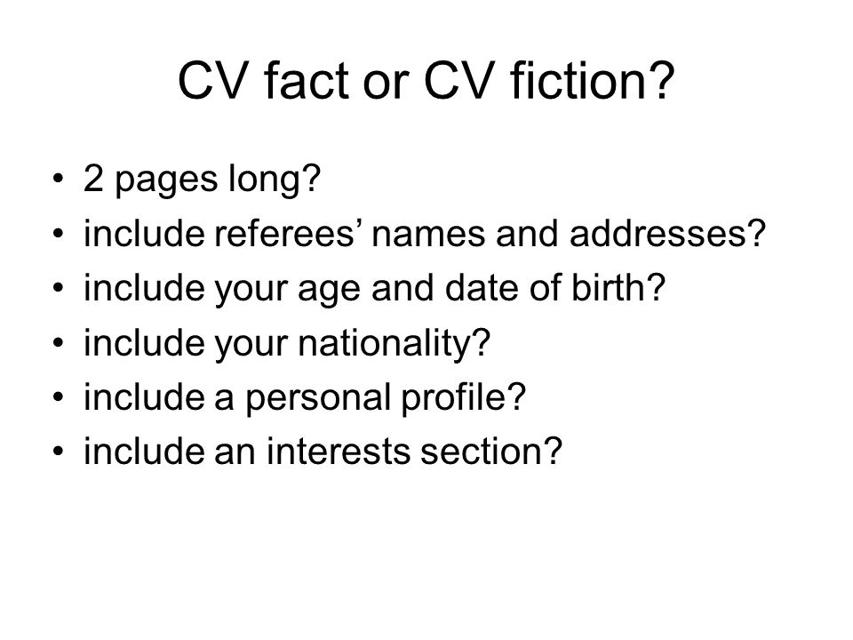 CV fact or CV fiction. 2 pages long. include referees' names and addresses.