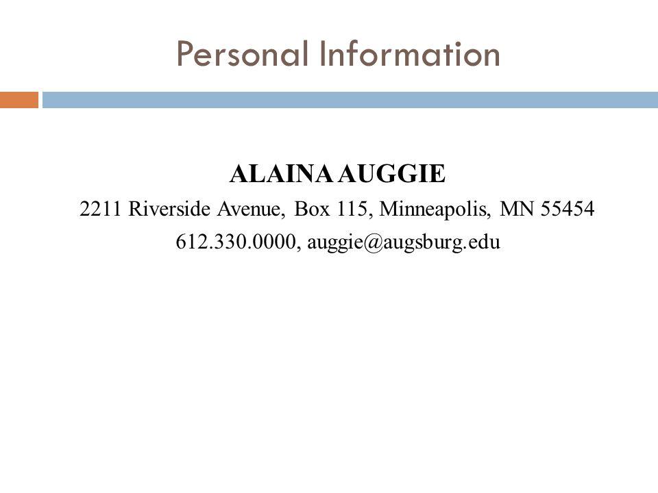 Personal Information ALAINA AUGGIE 2211 Riverside Avenue, Box 115, Minneapolis, MN 55454 612.330.0000, auggie@augsburg.edu