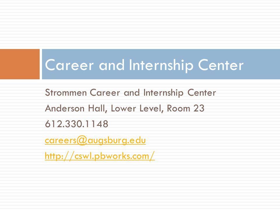 Strommen Career and Internship Center Anderson Hall, Lower Level, Room 23 612.330.1148 careers@augsburg.edu http://cswl.pbworks.com/ Career and Intern
