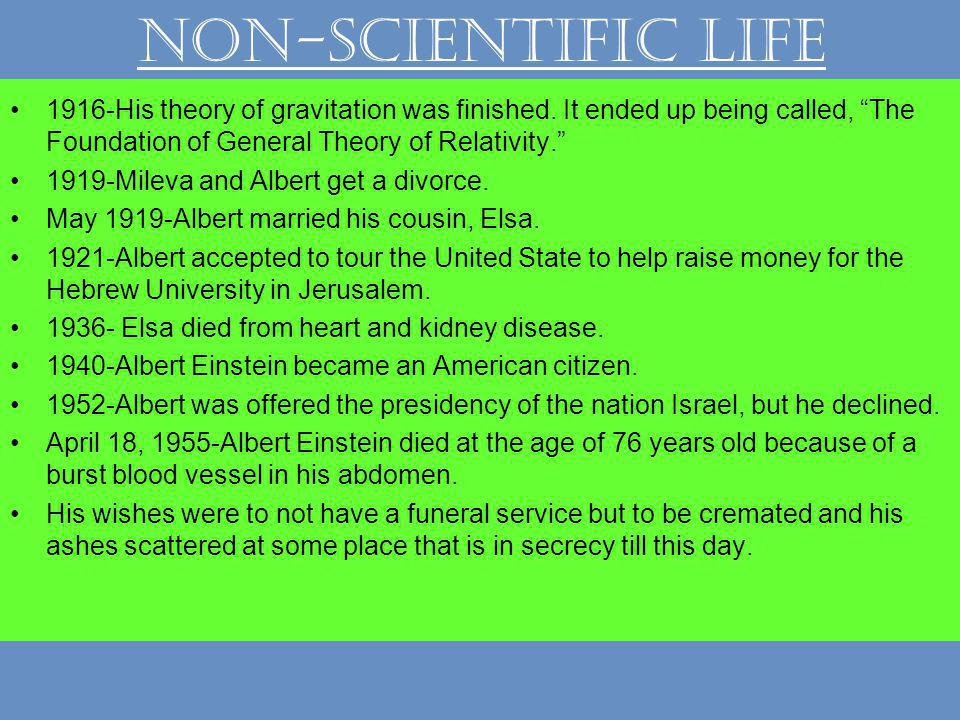 Non-Scientific Life 1916-His theory of gravitation was finished.
