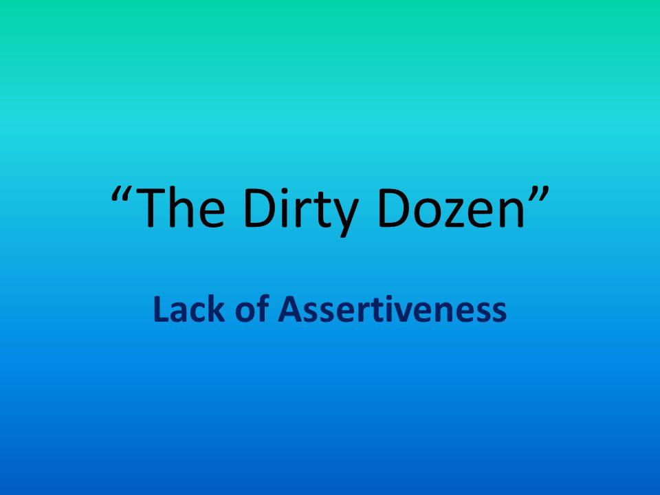 The Dirty Dozen Lack of Assertiveness