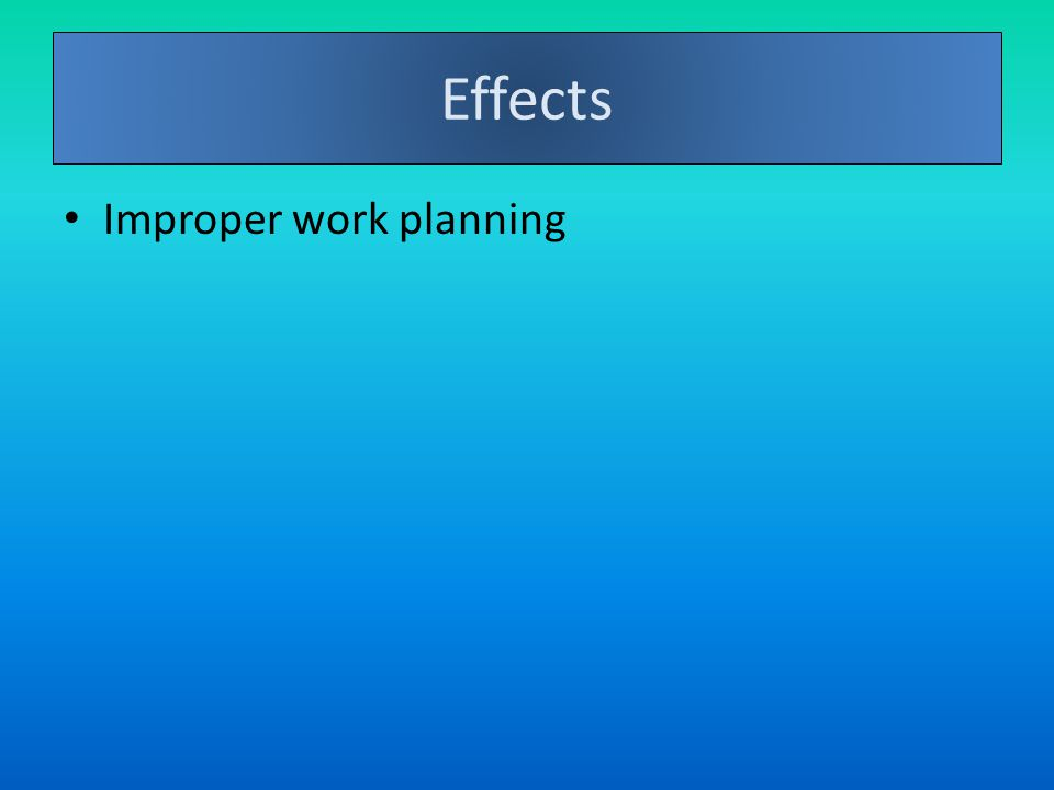 Effects Improper work planning