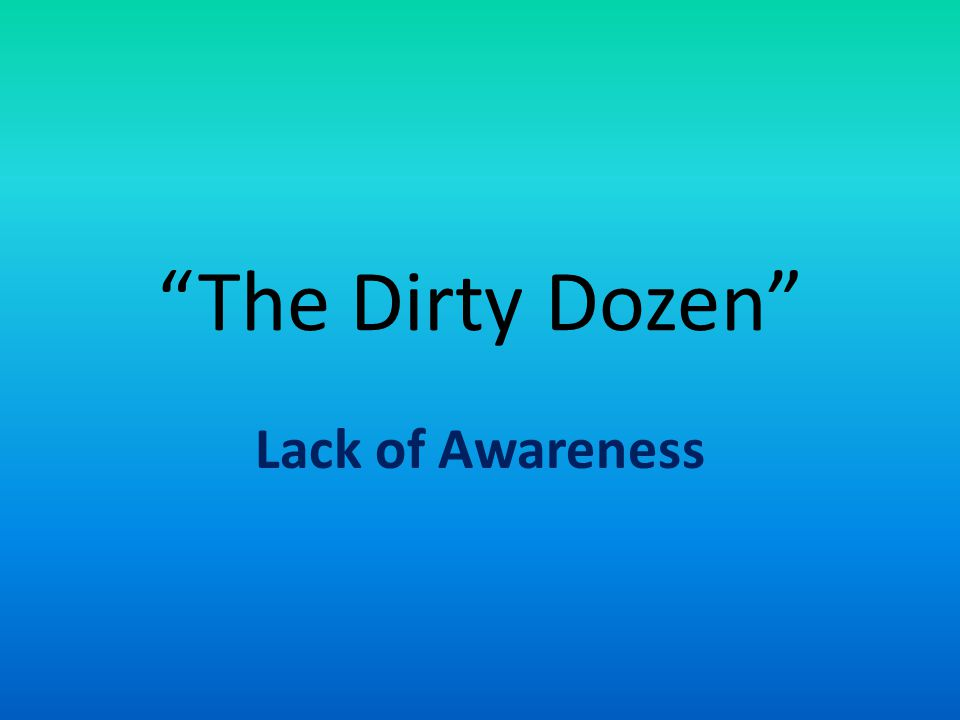 The Dirty Dozen Lack of Awareness