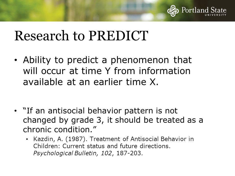 Research to PREDICT Ability to predict a phenomenon that will occur at time Y from information available at an earlier time X.