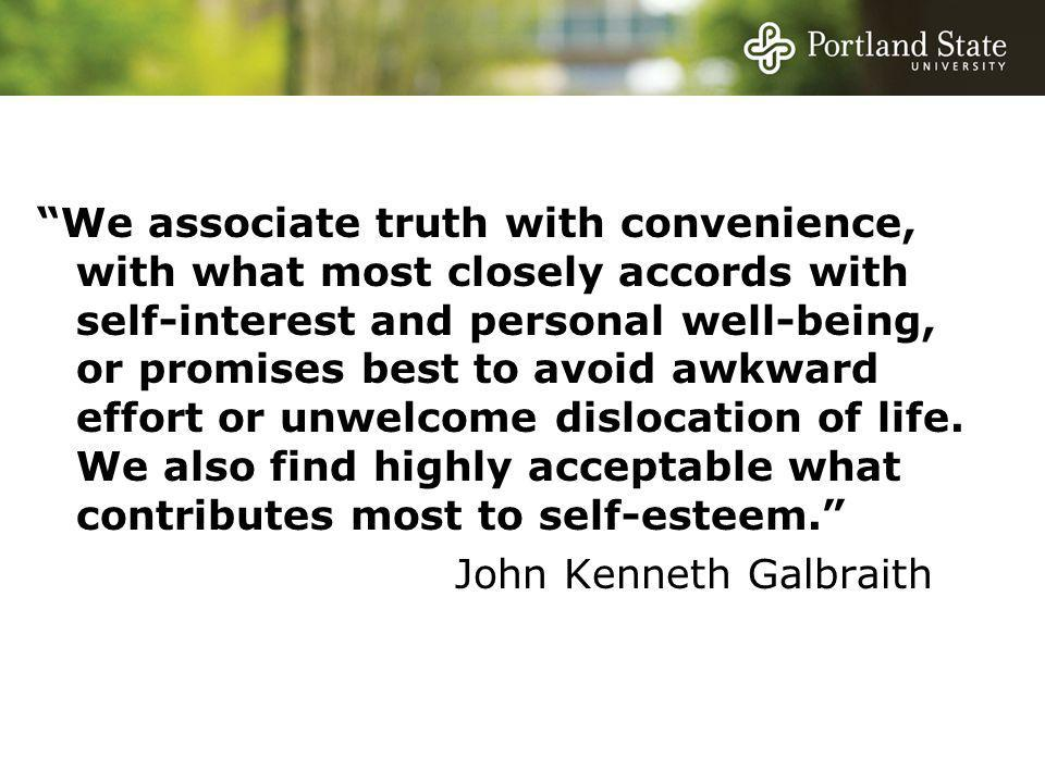"""""""We associate truth with convenience, with what most closely accords with self-interest and personal well-being, or promises best to avoid awkward eff"""