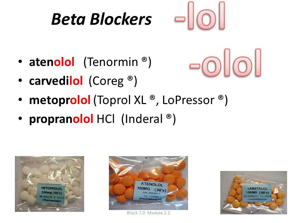 Beta Blockers atenolol (Tenormin ®) carvedilol (Coreg ®) metoprolol (Toprol XL ®, LoPressor ®) propranolol HCl (Inderal ®) Block 7.0 Module 2.1