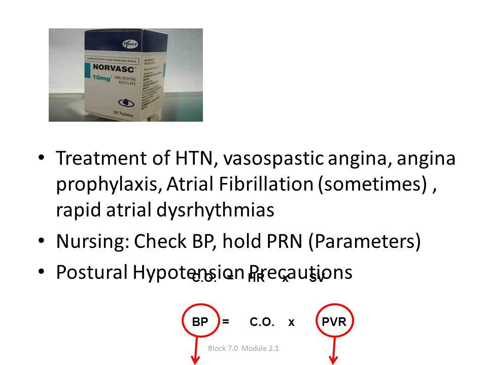 Treatment of HTN, vasospastic angina, angina prophylaxis, Atrial Fibrillation (sometimes), rapid atrial dysrhythmias Nursing: Check BP, hold PRN (Para