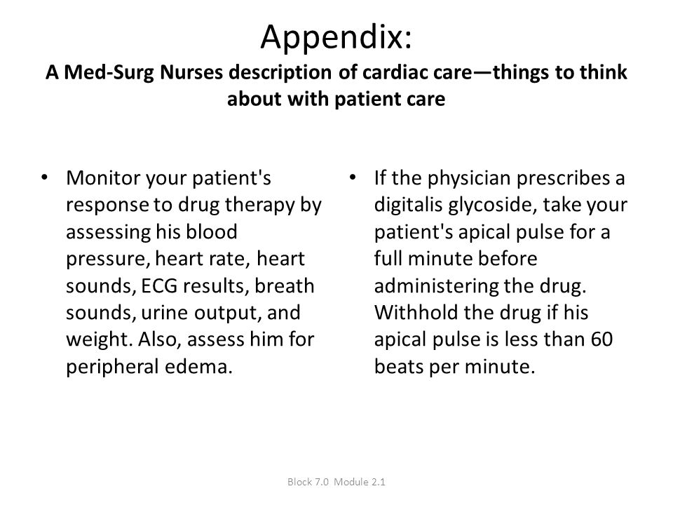 Appendix: A Med-Surg Nurses description of cardiac care—things to think about with patient care Monitor your patient's response to drug therapy by ass